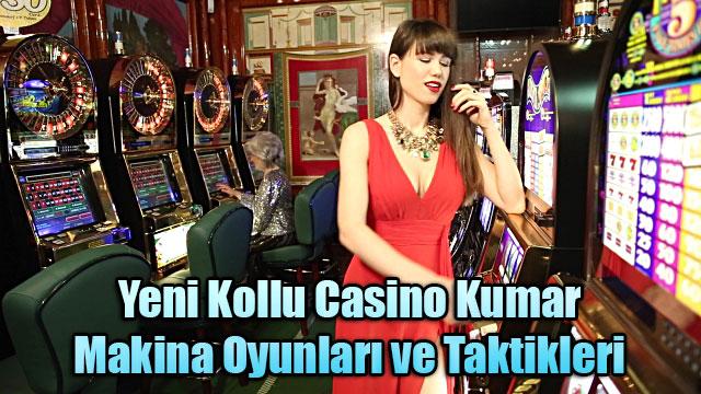 Yeni Casino Oyunları, Yeni Kumar Oyunları, Kumar Taktikleri, Kollu Kumar, Kollu Casino, Kollu Makina Oyunları, Casino Taktikleri